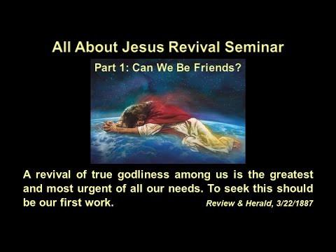 All About Jesus Revival Seminar 1: Can We Be Friends? - Gary Venden 2021-02-26