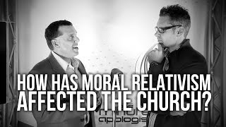 How has Moral Relativism Affected The Church?
