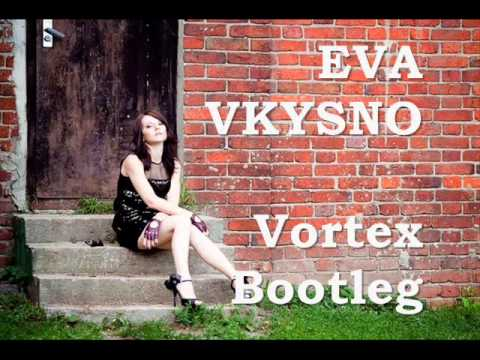 Eva - Vkysno(Vortex Bootleg) (видео)