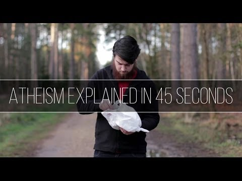 ATHEISM EXPLAINED IN 45 SECONDS