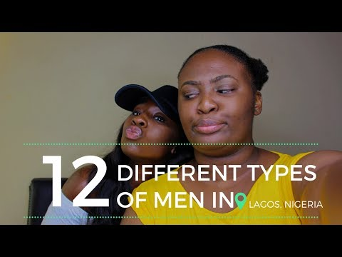 THE 12 DIFFERENT TYPES OF NIGERIAN MEN (WITH SPECIAL FOCUS ON LAGOS OF COURSE!)