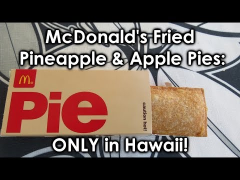 McDonald's Deep Fried Pineapple and Apple Pies: (ONLY in Hawaii)