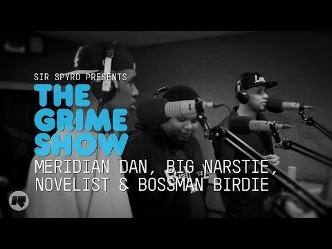 THE GRIME SHOW: MERIDIAN DAN, BIG NARSTIE, NOVELIST & BOSSMAN BIRDIE @SIRSPYRO