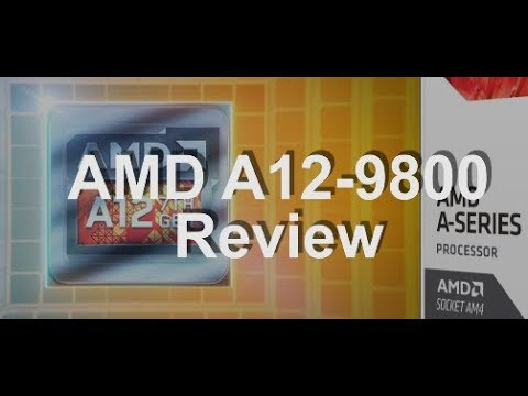 AMD A12-9800 Review