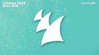 Check out the Armada Trice playlist on Spotify: http://bit.ly/ArmadaTrice_SP Listen or download: https://ArmadaTrice.lnk.to/Ibiza2016YA Subscribe to Armada T...
