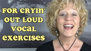 For Cryin' Out Loud Vocal Exercises
