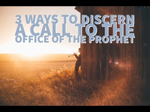 3 Ways to Discern A Calling to the Office of the Prophet