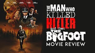The Man Who Killed Hitler and then the Bigfoot Movie Review FrightFest 2018