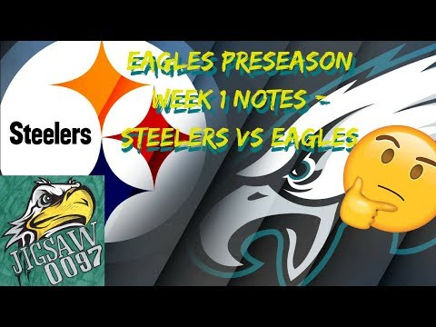 Eagles Notes: EAGLES vs. STEELERS 2018 Preseason 1st-Half Thoughts!