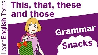 Grammar Snacks: This, that, these and those