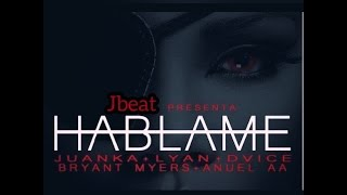 Jbeat Hablame 3 Official Remix  Dvice Ft.Jbeat Almighty Anuel AA Bryant  ÑengoLyanY Mas