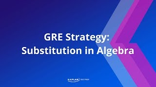 GRE Strategy: Substitution In Algebra | Kaplan Test Prep