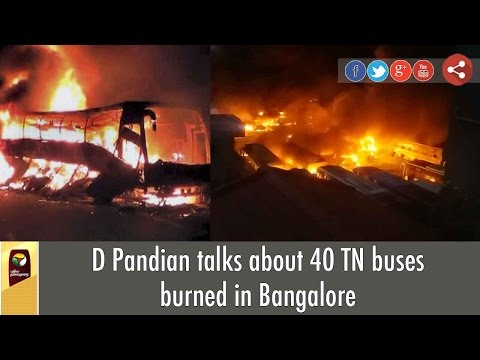D-Pandian-talks-about-40-TN-buses-burned-in-Bangalore