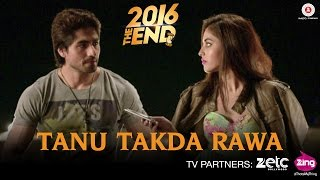 Tanu Takda Rawa Video Song 2016 The End