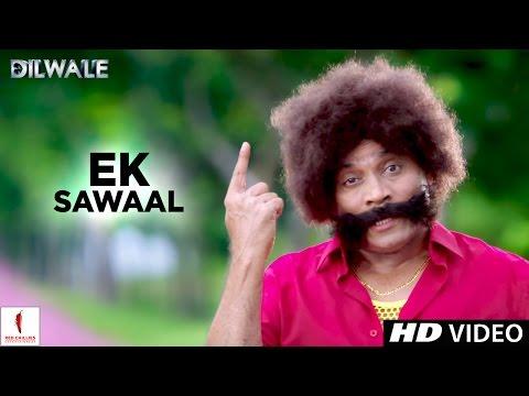 Dilwale (Clip 'Ek Sawaal')