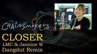 CLOSER [Dangdut Remix, LMC X Jannine W]  - The Chainsmokers Cover