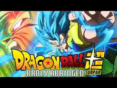 Dragon Ball Super BROLY ABRIDGED MOVIE