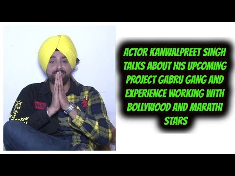 Actor Kanwalpreet Singh Talks About His Upcoming Project Gabru Gang And Experience Working With Boll