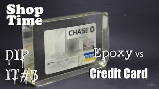 Dip It #3 : Epoxy vs Credit Card