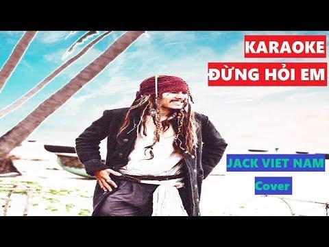 """[KARAOKE]: """"ĐỪNG HỎI EM""""(Cover) Jack Viet Nam - Thời lượng: 6 phút, 6 giây."""