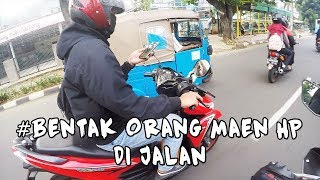 Video [DailyObservations] BENTAK ORANG MAIN HP SAMBIL BAWA MOTOR MP3, 3GP, MP4, WEBM, AVI, FLV Desember 2018