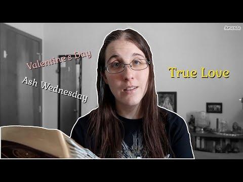 Ash Wednesday, Valentine's Day, & True Love