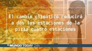 El cambio climático reducirá a 2 las estaciones de la pizza 4 estaciones  El Mundo Today 24H HD