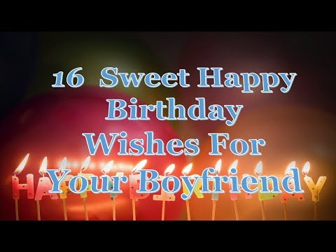 Birthday quotes - 16  Sweet Happy Birthday Wishes For Your Boyfriend
