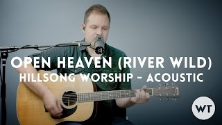 Open Heaven (River Wild) - Hillsong Worship - acoustic with chords