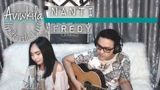 Video Fredy - Nanti (Aviwkila Cover) MP3, 3GP, MP4, WEBM, AVI, FLV Juni 2018