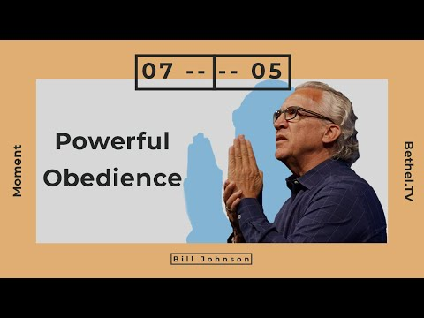 Powerful Obedience | Bill Johnson | Bethel Church