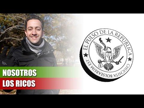 NOSOTROS LOS RICOS – EL PULSO DE LA REPÚBLICA