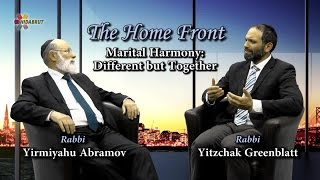 The Home Front: Marital Harmony - Different but Together - Rabbi Yirmiyahu Abramov