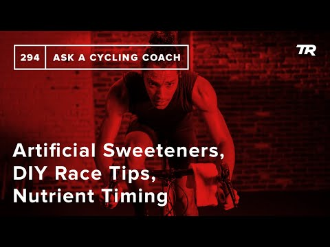 Artificial Sweeteners, DIY Race Tips, Nutrient Timing and More – Ask a Cycling Coach 294