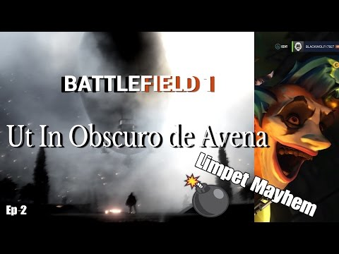 Battlefield 1 Ep 2 Limpet Mayhem and Ut In Obscuro de Avena with Tim