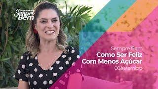 Programa Sempre Bem - Como Ser Feliz Com Menos Açúcar - 08/09/2019