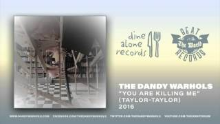 """The Dandy Warhols - """"You Are Killing Me"""" (2016) Official Single"""