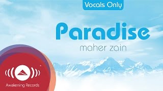Video Maher Zain - Paradise (Acapella - Vocals Only) | Official Audio MP3, 3GP, MP4, WEBM, AVI, FLV Agustus 2019