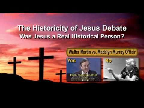 DEBATE: THE HISTORICITY OF JESUS – A REAL PERSON OR NONEXISTENT? WALTER MARTIN VS MADALYN O'HAIR