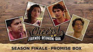 Cheers - Friends. Reunion. Goa   Web Series   Season Finale - Promise Box   Cheers!