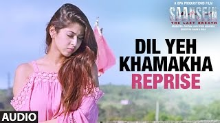 DIL YEH KHAMAKHA Reprise Audio Song SAANSEIN Rajneesh Sonarika