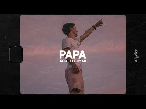 Scott Helman - Papa (Lyrics)