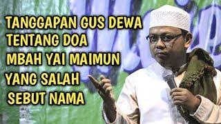 Video Tanggapan Gus Dewa tentang doanya Mbah Yai Maimun Zubair yang salah sebut nama MP3, 3GP, MP4, WEBM, AVI, FLV April 2019