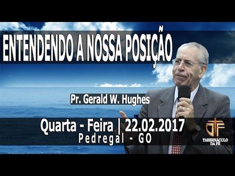 Quarta - Feira | 22.02.2017 | Pr. Gerald W. Hughes | ENTENDENDO NOSSA POSIÇÃO | Pedregal - GO