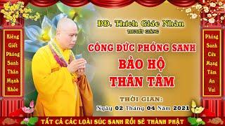 ĐĐ. THÍCH GIÁC NHÀN giảng Công Đức Phóng Sanh Bảo Hộ Thân Mạng Ngày 02/04/2021