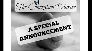 The Conception Diaries 34 - A Special Announcement