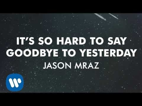 Jason Mraz - It's So Hard To Say Goodbye To Yesterday...