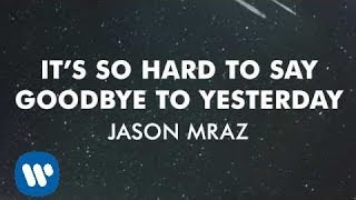 Jason Mraz - It's So Hard To Say Goodbye To Yesterday [Official Audio]