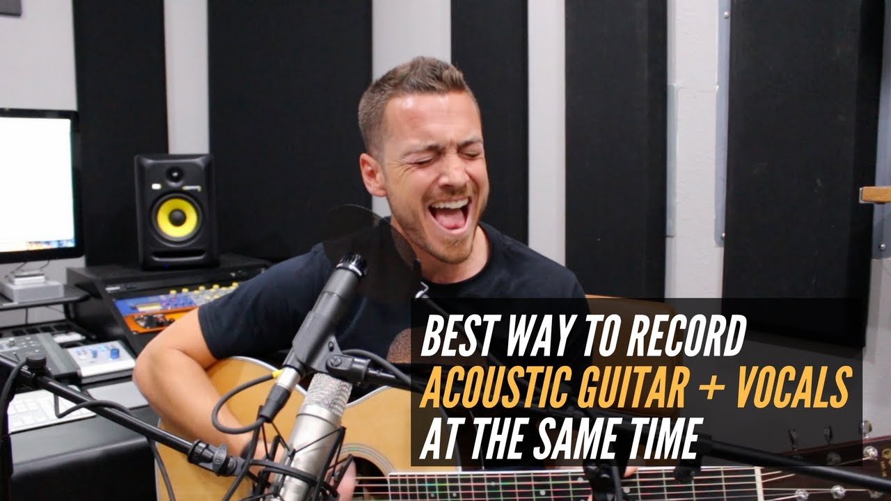 The Best Way To Record Acoustic Guitar and Vocals (at the same time)