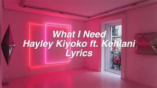 Video What I Need || Hayley Kiyoko ft. Kehlani Lyrics MP3, 3GP, MP4, WEBM, AVI, FLV Juni 2018